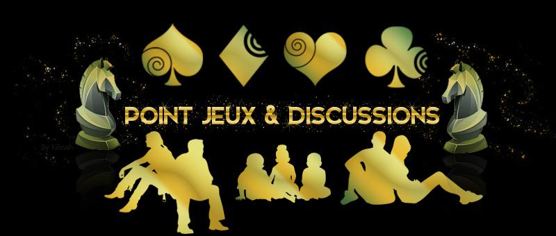 Point Jeux et Discussions