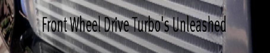 Front Wheel Drive Turbo's Unleashed