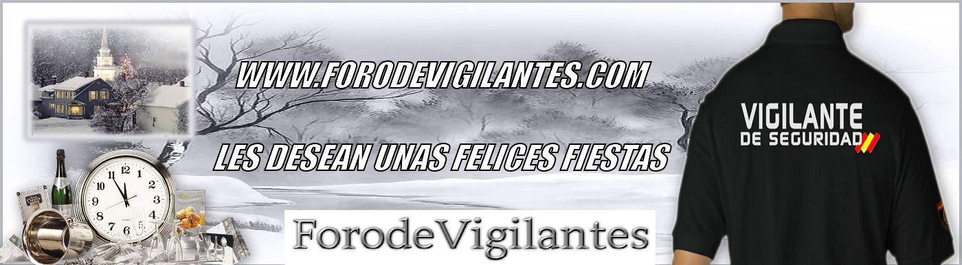 FORO DE VIGILANTES DE SEGURIDAD Y NOTICIAS   www.forodevigilantes.com