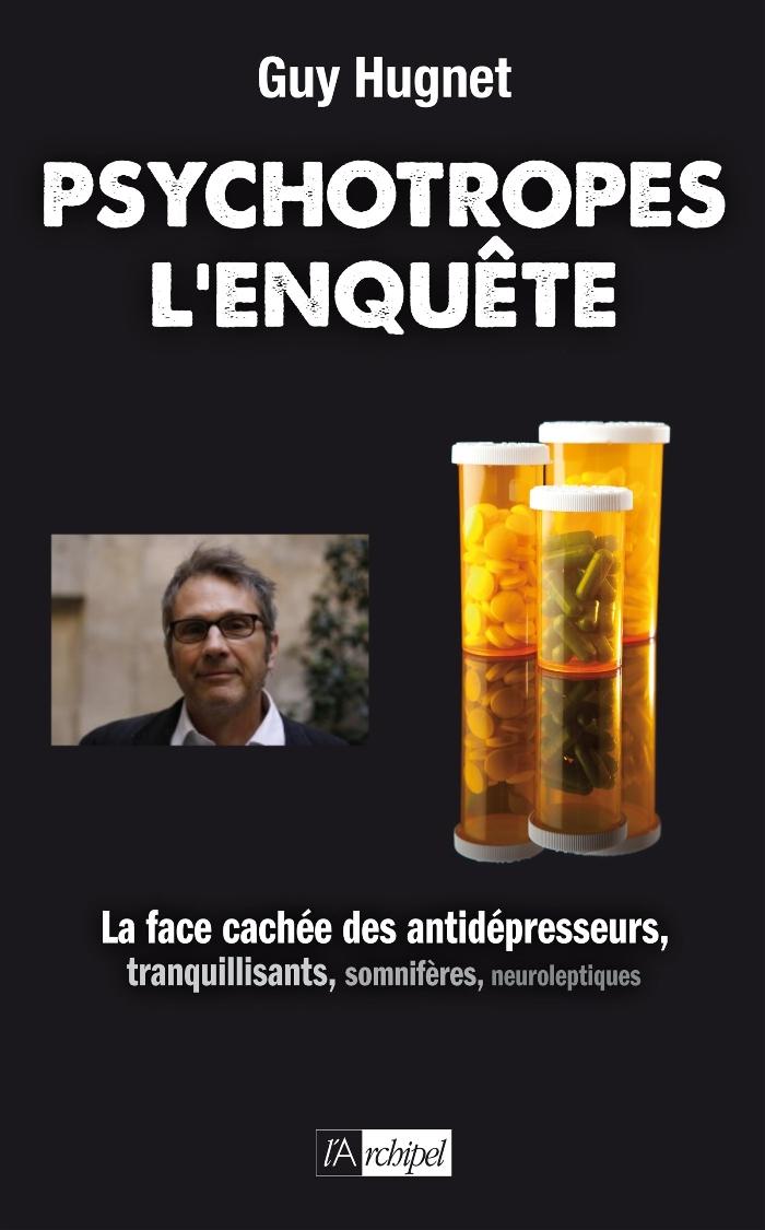 Psychotropes, l'enquête - La face cachée des antidépresseurs, tranquilisants, somnifères ...Guy Hugnet